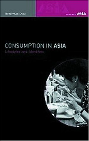 Consumption in Asia: Lifestyle and Identities  by  Beng-Huat Chua