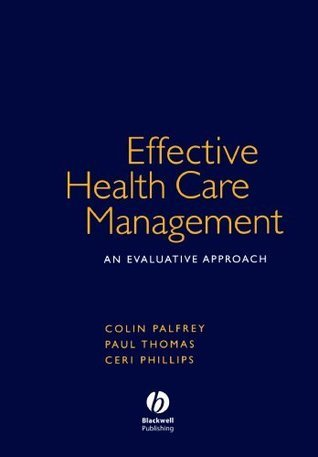 Effective Health Care Management: An Evaluative Approach Colin Palfrey