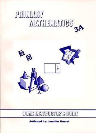 Primary Math 3A Home Instructors Guide Jennifer Hoerst