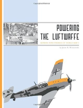 Powering the Luftwaffe: German Aero Engines of World War II  by  Jason R. Wisniewski
