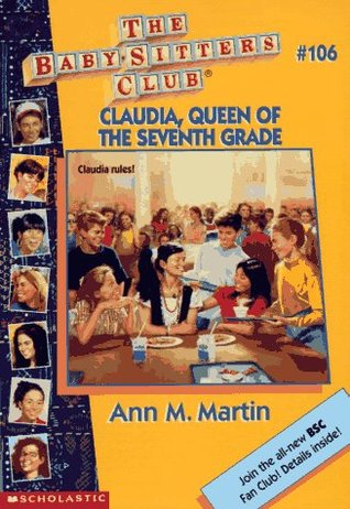 Claudia, Queen of the Seventh Grade (The Baby-Sitters Club, #106) Ann M. Martin