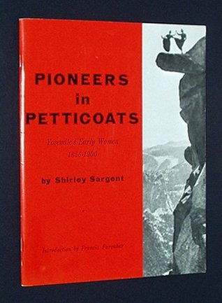 Pioneers in Petticoats: Yosemites Early Women 1856-1900 Shirley Sargent