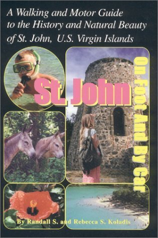 St. John on Foot and  by  Car: A Walking and Motor Guide to the History and Natural Beauty of St. John, U.S. Virgin Islands by Rebecca S. Koladis