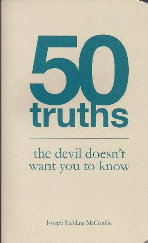 50 Truths the Devil Doesnt Want You to Know  by  Joseph McConkie