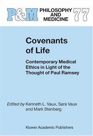 Covenants of Life: Contemporary Medical Ethics in Light of the Thought of Paul Ramsey  by  K.L. Vaux