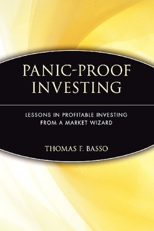 Panic-Proof Investing: Lessons in Profitable Investing from a Market Wizard Thomas F. Basso