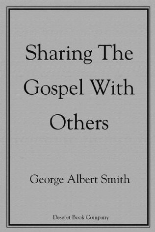 Sharing the Gospel with Others  by  George Albert Smith