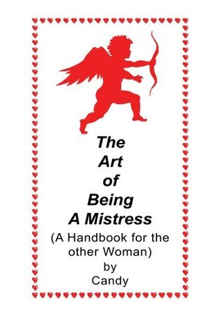 The Art of Being A Mistress  by  Candy