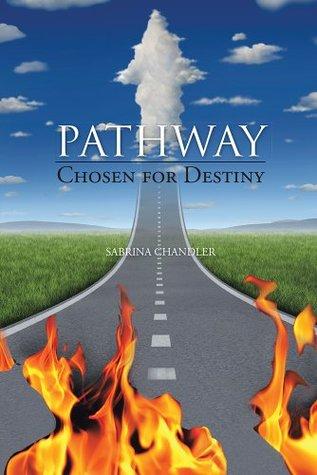 Pathway: Chosen for Destiny  by  Sabrina Chandler