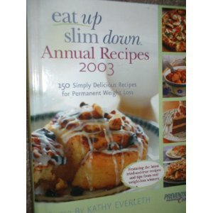 Eat Up Slim Down Annual Recipes 2003 : 150 Simply Delicious Recipes for Permanen  by  Kathy Everleth