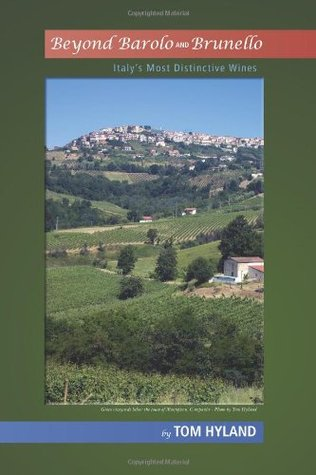 Beyond Barolo and Brunello: Italys Most Distinctive Wines  by  Tom Hyland