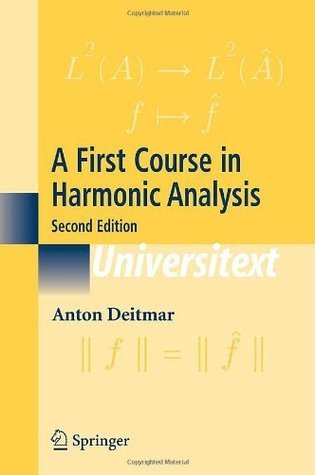 A First Course in Harmonic Analysis  by  Anton Deitmar