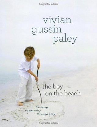 The Boy on the Beach: Building Community through Play Vivian Gussin Paley