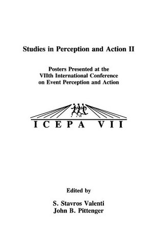Studies in Perception and Action II: Posters Presented at the VIIth international Conference on Event Perception and Action: Tenth International Conference on Perception and A  by  S. Stavros Valenti