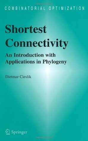 Shortest Connectivity: An Introduction with Applications in Phylogeny  by  Dietmar Cieslik