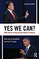 Yes We Can?: White Racial Framing and the 2008 Presidential Campaign Adia Harvey-Wingfield