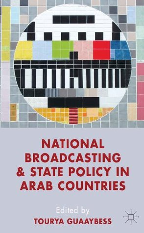 National Broadcasting and State Policy in Arab Countries  by  Tourya Guaaybess
