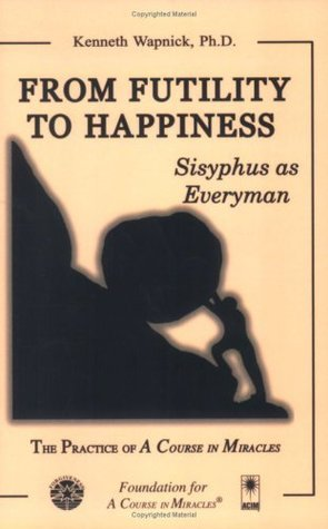 From Futility to Happiness: Sisyphus as Everyman Kenneth Wapnick