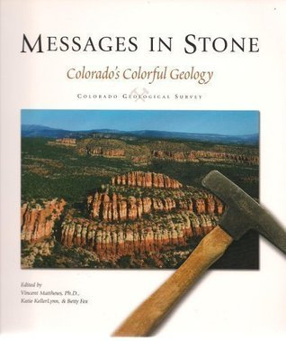 Messages in Stone: Colorados Colorful Geology  by  Vincent Matthews