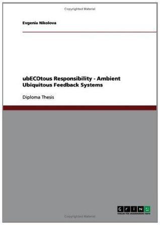 ubECOtous Responsibility - Ambient Ubiquitous Feedback Systems  by  Evgenia Nikolova