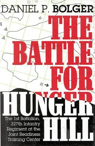 The Battle for Hunger Hill: The 1st Battalion, 327th Infantry Regiment at the Joint Readiness Training Center Daniel P. Bolger