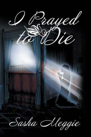 I Prayed to Die  by  Sasha Meggie