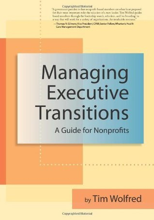 Managing Executive Transitions: A Guide for Nonprofits  by  Tim Wolfred