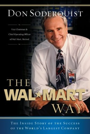 The Wal-Mart Way: The Inside Story of the Success of the Worlds Largest Company: The Real Story Behind Wal-Marts Greatest Growth Years from the Man Who Preserved the Culture  by  Don Soderquist