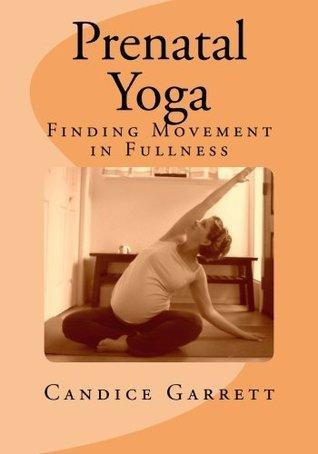 Prenatal Yoga: Finding Movement in Fullness Candice Garrett