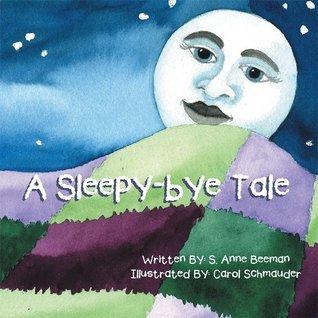 A Sleepy-bye Tale S. Anne Beeman