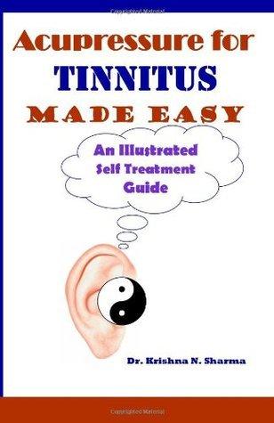 Acupressure for Tinnitus Made Easy: An Illustrated Self Treatment Guide Krishna N. Sharma