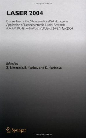 LASER 2004: Proceedings of the 6th International Workshop on Application of Lasers in Atomic Nuclei Research (LASER 2004) held in Poznan, Poland, 24-27 May, 2004 K. Marinova