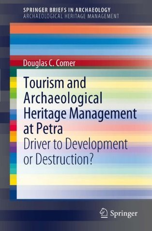 Tourism and Archaeological Heritage Management at Petra: Driver to Development or Destruction?  by  Douglas E. Comer