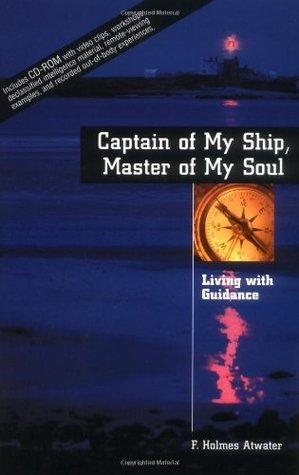Captain of My Ship, Master of My Soul: Living with Guidance with CDROM F. Holmes Atwater