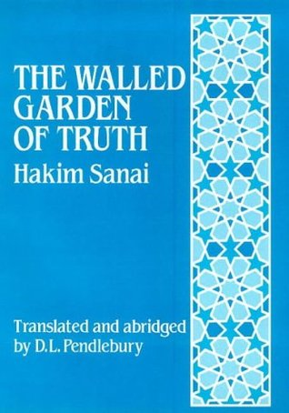 The Walled Garden of Truth: The Hadiqa  by  سنایی غزنوی