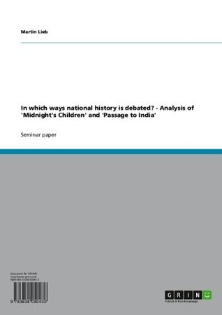 In which ways national history is debated? - Analysis of Midnights Children and Passage to India  by  Martin Lieb