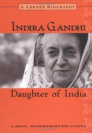 Indira Gandhi: Daughter of India Carol Dommermuth-Costa