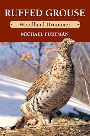 Ruffed Grouse: Woodland Drummer Michael Furtman
