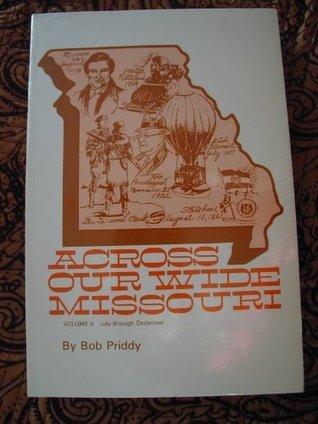Across Our Wide Missouri (Volume II: July through December) Bob Priddy
