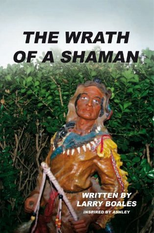 The Wrath of A Shaman Larry Boales