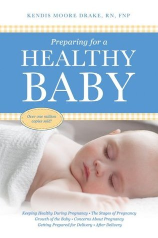 Preparing for a Healthy Baby: A Pregnancy Book  by  Kendis Moore Drake