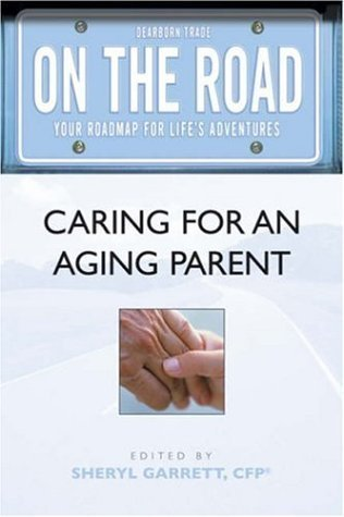 On the Road: Caring for An Aging Parent (On the Road Series) (On the Road (Dearborn))  by  Sheryl Garrett