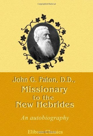 John G. Paton, D.D., Missionary to the New Hebrides. An Autobiography  by  John G. Paton