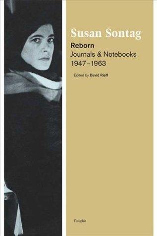 Reborn: Journals & Notebooks, 1947--1963  by  Susan Sontag