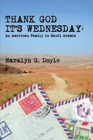 Thank God Its Wednesday: An American Family in Saudi Arabia  by  Maralyn Doyle