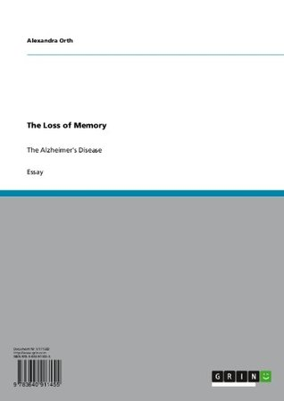 The Loss of Memory: The Alzheimers Disease Alexandra Orth