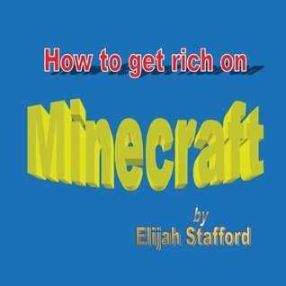 How to Get Rich on Minecraft Elijah D Stafford