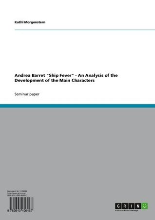 Andrea Barret Ship Fever - An Analysis of the Development of the Main Characters  by  Kathl Morgenstern