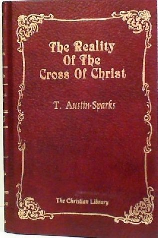 The Reality of the Cross of Christ  by  T. Austin-Sparks