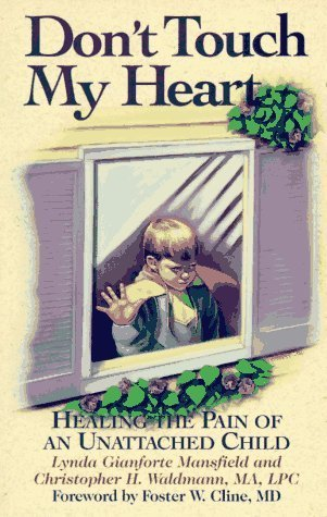 Dont Touch My Heart: Healing the Pain of an Unattached Child Lynda Gianforte Mansfield